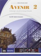 Avenir. Anthologie culturelle de langue français. Per le Scuole superiori. Con e-book. Con espansione online vol.2