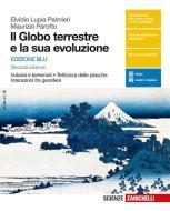 Il globo terrestre e la sua evoluzione. Vulcani e terremoti, tettonica delle placche, interazioni fra geosfere. Ediz. blu. Per le Scuole superiori. Con e-book