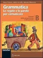 Grammatica. Le regole e le parole per comunicare. Vol. B: Sintassi d ella proposizione e del periodo. Per la Scuola media. Con espansione online
