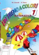 Un treno a colori. Matematica. Per la Scuola elementare vol.1