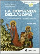 La domanda dell'uomo. Corso di religione cattolica. Volume unico. Ediz. azzurra. Per le Scuole superiori. Con espansione online