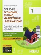 Corso di economia, estimo, marketing e legislazione. Per gli Ist. tecnici indirizzo agraria, agroalimentare e agroindustria. Con e-book. Con espansione online vol.1