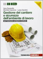 Gestione del cantiere e sicurezza dell'ambiente di lavoro. Per le Scuole superiori. Con CD-ROM. Con espansione online