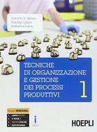 Tecniche di organizzazione e gestione dei processi produttivi. Per le Scuole superiori. Con e-book. Con espansione online vol.1