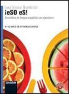 ¡Eso es! Gramática de lengua española con ejercicios. Per le Scuole superiori. Con espansione online