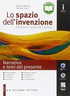 Lo spazio dell'invenzione. Narrativa e temi del presente. Per le Scuole superiori. Con e-book. Con espansione online