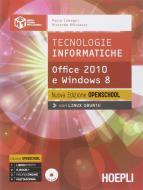 Tecnologie informatiche. Office 2010 e Windows 8. Ediz. openschool. Per le Scuole superiori. Con e-book. Con espansione online