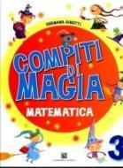 Compiti di magia. Matematica. Per la Scuola elementare vol.3