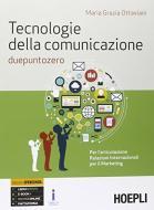 Tecnologie della comunicazione due punto zero. Per le Scuole superiori. Con e-book. Con espansione online