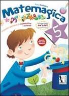 Matemagica. Proposte operative di matematica e scienze. Per la Scuola elementare vol.5