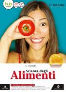 Scienza degli alimenti. Vol. unico. Per gli Ist. tecnici e professionali. Con e-book. Con espansione online