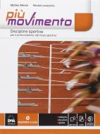 Più movimento. Discipline sportive. Per le Scuole superiori. Con e-book. Con espansione online