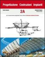 Progettazione, costruzioni, impianti. Volumi A-B. Per il secondo biennio degli Istituti tecnici indirizzo costruzioni ambiente territorio vol.2