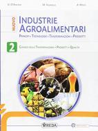 Nuovo industrie agroalimentari. Principi, tecnologie, trasformazioni, prodotti. Per gli Ist. tecnici e professionali. Con e-book. Con espansione online vol.2