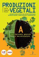 Produzioni vegetali. Con espansione online. Per le Scuole superiori vol.1