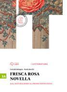 Fresca rosa novella. Vol. 3A: Dal naturalismo al primo Novecento. Per le Scuole superiori. Con e-book. Con espansione online