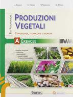Produzioni vegetali. Conoscenze, tecnologie e tecniche. Per gli Ist. tecnici e professionali. Con e-book. Con espansione online vol.A