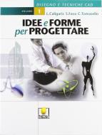 Idee e forme per progettare. Per gli Ist. Professionali vol.1