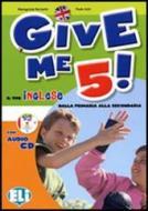 Give me 5! Il tuo inglese dalla primaria alla secondario. Con CD Audio. Per la Scuola elementare