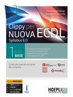 Clippy per nuova ECDL. Syllabus 6.0. Ediz. Openschool. Per le Scuole superiori. Con ebook. Con espansione online vol.1