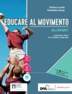 Educare al movimento. Allenamento, salute e benessere-Gli sport. Per le Scuole superiori. Con ebook. Con espansione online