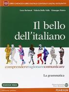 Il bello dell'italiano. Comprendere, ragionare, comunicare. La grammatica. Per le Scuole superiori. Ediz. verde. Con e-book. Con espansione online