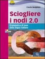 Sciogliere i nodi 2.0. Grammatica di base. Per le Scuole superiori. Con CD-ROM. Con espansione online