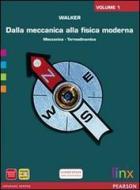 Dalla meccanica alla fisica moderna. Per le Scuole superiori. Con espansione online vol.1