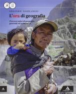 L' ora di geografia. Vol. unico. Per le Scuole superiori. Con e-book. Con espansione online