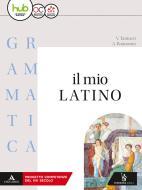 Il mio latino. Grammatica. Per i Licei e gli Ist. magistrali. Con e-book. Con espansione online