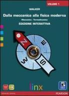 Dalla meccanica alla fisica moderna. Per le Scuole superiori. Con e-book. Con espansione online vol.1