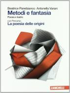 Metodi e fantasia. Poesia e teatro-La poesia delle origini. Per le Scuole superiori. Con Contenuto digitale (fornito elettronicamente)