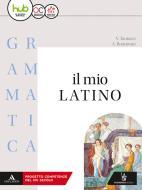 Il mio latino. Grammatica. Con lezioni. Per i Licei e gli Ist. magistrali. Con ebook. Con espansione online vol.1