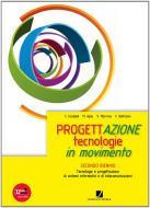 Progettazione. Tecnologie in movimento. Vol. unico. Per gli Ist. tecnici e professionali. Con espansione online