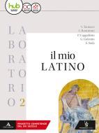 Il mio latino. Laboratorio. Per i Licei e gli Ist. magistrali. Con ebook. Con espansione online vol.2