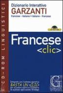 Francese «clic». Dizionario interattivo Garzanti francese-italiano, italiano-francese. CD-ROM