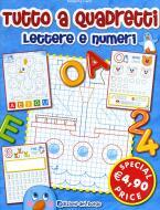 Tutto a quadretti. Lettere e numeri. Ediz. illustrata