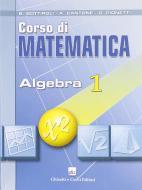 Corso di matematica. Algebra. Per il biennio delle Scuole superiori vol.1