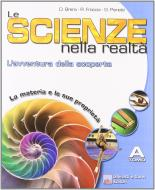 Le scienze nella realtà. L'avventura della scoperta. Tomo A. Per la Scuola media