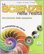 Le scienze nella realtà. L'avventura della scoperta. Tomo B. Per la Scuola media