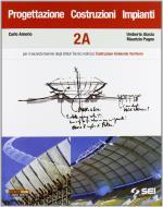 Progettazione costruzioni impianti. Volume A. Con espansione online. Per gli Ist. indirizzo costruzioni, ambiente e territorio