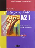 Objectif A2. Preparation au DELF scolaire. Con CD Audio. Per le Scuole superiori