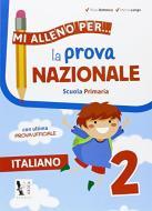Mi alleno per... la prova nazionale italiano 2. Per la Scuola elementare