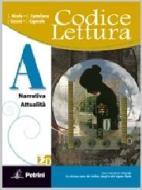 Codice lettura. Vol. A: Narrativa, attualità. Con scrittura. Per le Scuole superiori. Con espansione online
