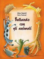 Ballando con gli animali. Per la Scuola materna. Con CD Audio