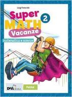 Supermath vacanze. Per la Scuola media. Con espansione online vol.2