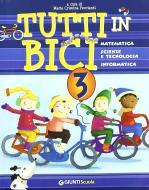 Tutti in bici. Sussidiario. Per la 3ª classe elementare