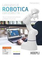 Laboratori di robotica con Cobotta. Da un collaborative robot ai robot industriali. Per gli Ist. tecnici e professionali. Con e-book. Con espansione online