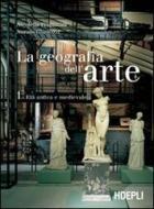 La geografia dell'arte. Con espansione online. Per le Scuole superiori vol.1