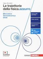 Le traiettorie della fisica. azzurro. Da Galileo a Heisenberg. Con interactive e-book. Per le Scuole superiori. Con Contenuto digitale (fornito elettronicamente) vol.1
